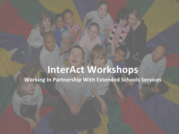 InterAct Workshops Working In Partnership With Extended Schools Services