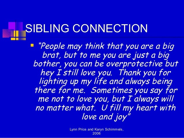 """SIBLING CONNECTION """"People may think that you are a big   brat, but to me you are just a big bother, you can be overprote..."""