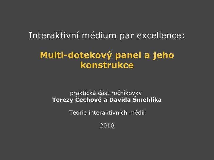 Interaktivní médium par excellence:  Multi-dotekový panel a jeho konstrukce praktická část ročníkovky Terezy Čechové a D...