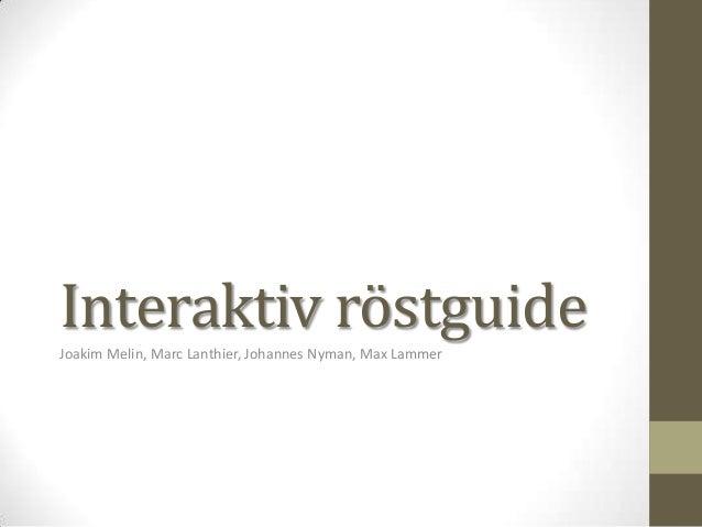 Interaktiv röstguide Joakim Melin, Marc Lanthier, Johannes Nyman, Max Lammer