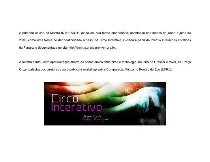 A primeira edição da Mostra INTERARTE, ainda em sua forma embrionária, aconteceu nos meses de junho e julho de  2010, como...