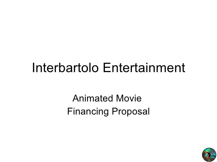 Interbartolo Entertainment Animated Movie  Financing Proposal