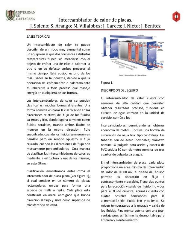Intercambiador de calor de placas.J. Soleno; S. Arango; M. Villalobos; J. Garces; J. Nieto; J. BenitezBASES TEÓRICASUn int...