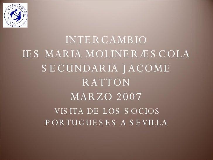 INTERCAMBIO IES MARIA MOLINER/ESCOLA SECUNDARIA JACOME RATTON MARZO 2007 VISITA DE LOS SOCIOS PORTUGUESES A SEVILLA