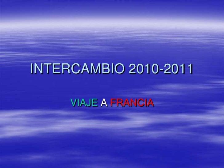 INTERCAMBIO 2010-2011     VIAJE A FRANCIA