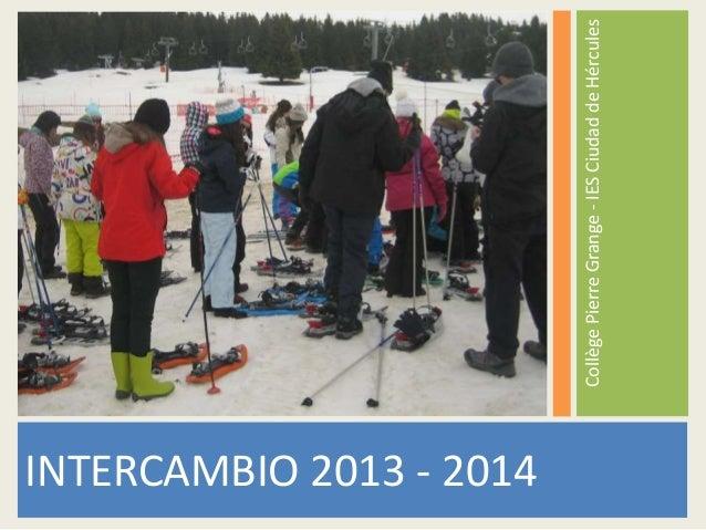 INTERCAMBIO 2013 - 2014  Collège Pierre Grange - IES Ciudad de Hércules