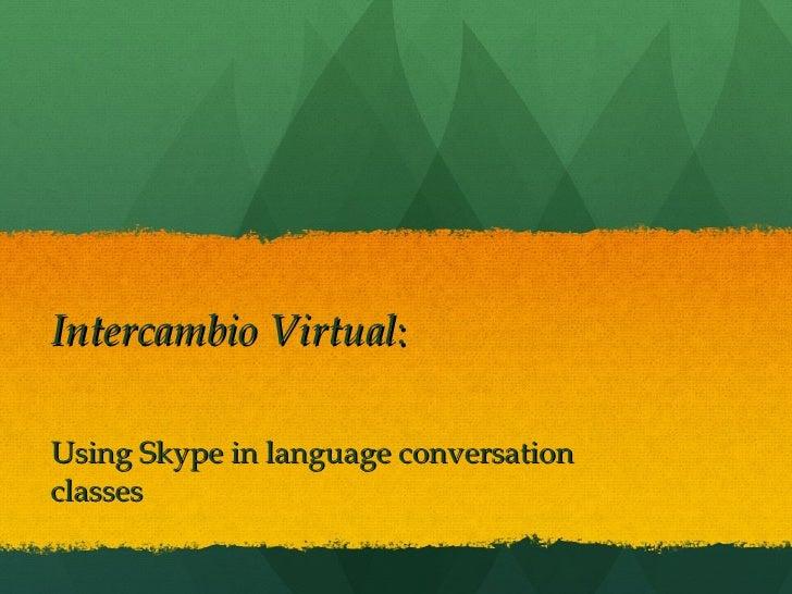 Intercambio Virtual :  Using Skype in language conversation classes