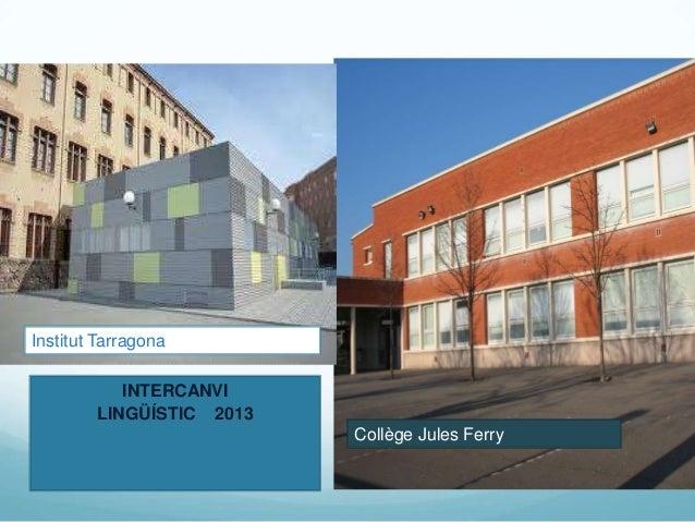 Institut Tarragona           INTERCANVI        LINGÜÍSTIC 2013                          Collège Jules Ferry