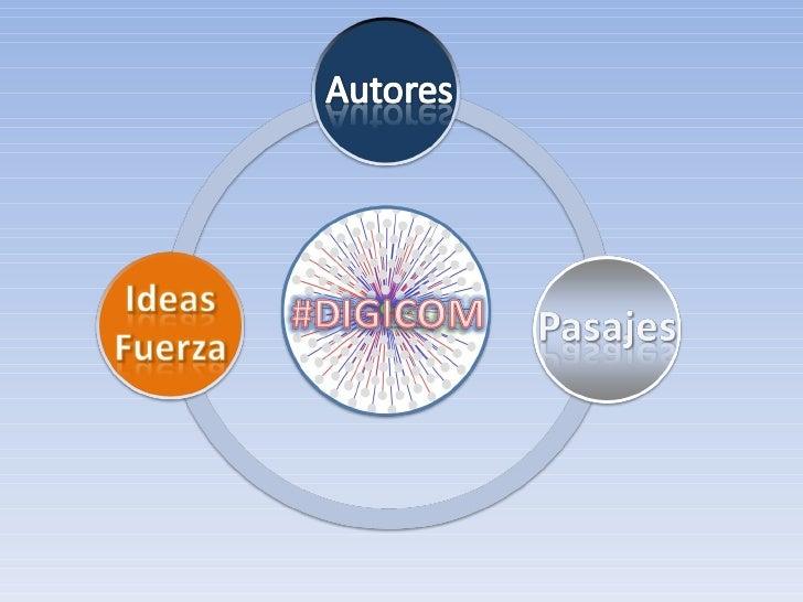 Autores<br />Ideas<br />Fuerza<br />#DIGICOM<br />Pasajes<br />