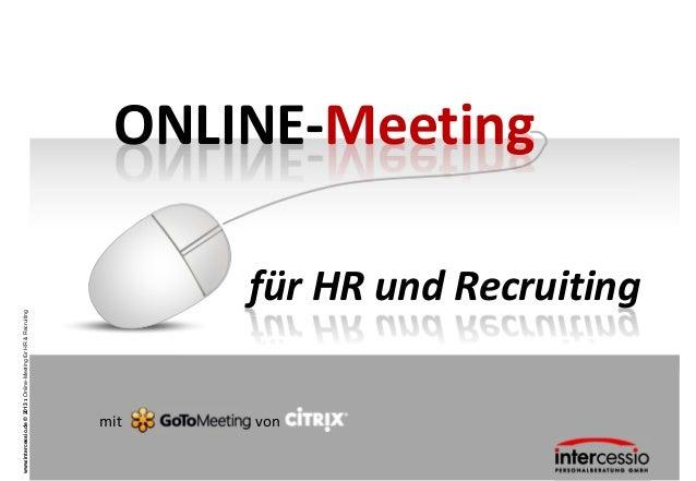 www.intercessio.de © 2013 1 Online-Meeting für HR & Recruiting                mit                von                      ...