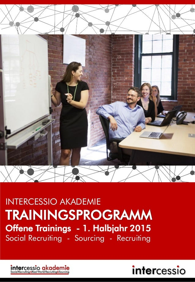 INTERCESSIO AKADEMIE TRAININGSPROGRAMM Offene Trainings - 1. Halbjahr 2015 Social Recruiting - Sourcing - Recruiting