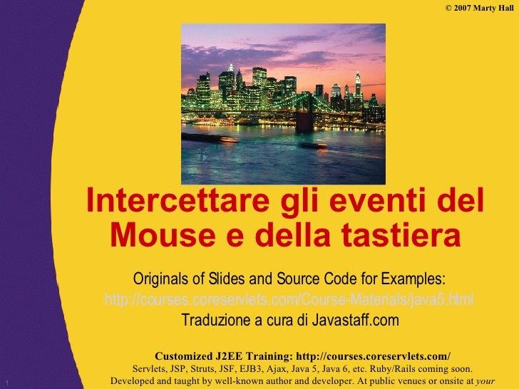 Intercettare gli eventi del Mouse e della tastiera Originals of Slides and Source Code for Examples: http://courses.corese...