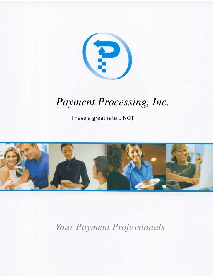 Payment Processing, Inc.<br />I have a great rate… NOT!<br />Your Payment Professionals<br />