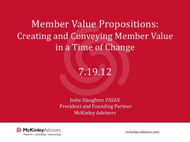 Member Value Propositions:Creating and Conveying Member Value         in a Time of Change                7.19.12          ...
