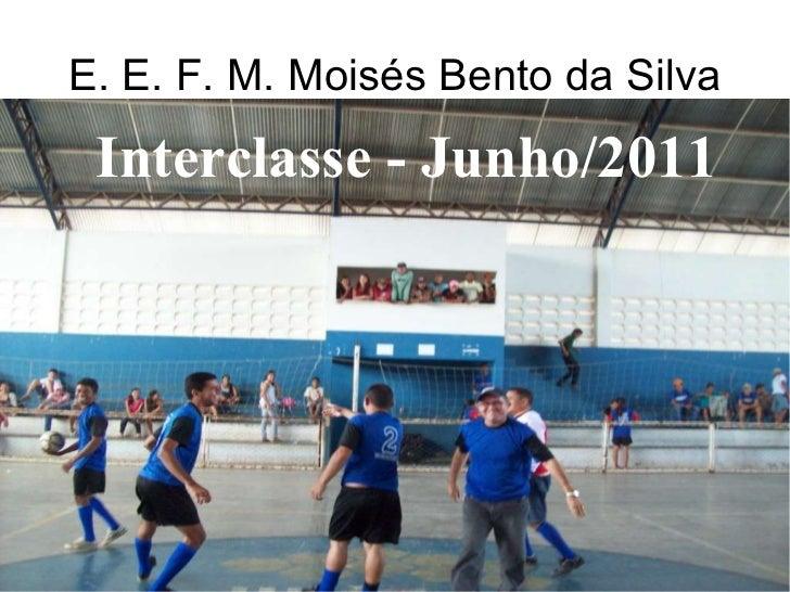 E. E. F. M. Moisés Bento da Silva Interclasse - Junho /2011