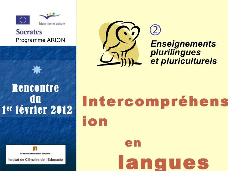 Programme ARION  Rencontre  du  1 er  février 2012 Enseignements plurilingues  et pluriculturels Intercompréhension   en ...