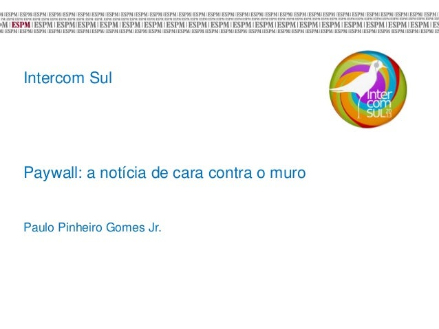 Intercom SulPaywall: a notícia de cara contra o muroPaulo Pinheiro Gomes Jr.