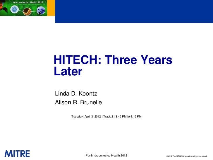 HITECH: Three YearsLaterLinda D. KoontzAlison R. Brunelle      Tuesday, April 3, 2012 | Track 2 | 3:45 PM to 4:15 PM      ...