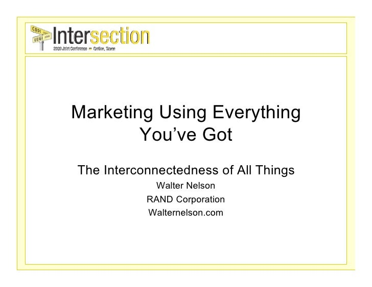 Marketing Using Everything         You've Got The Interconnectedness of All Things             Walter Nelson            RA...