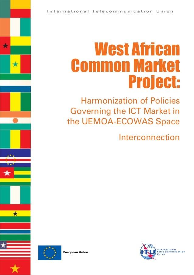 I n t e r n a t i o n a l T e l e c o m m u n i c a t i o n U n i o n European Union West African Common Market Project: H...