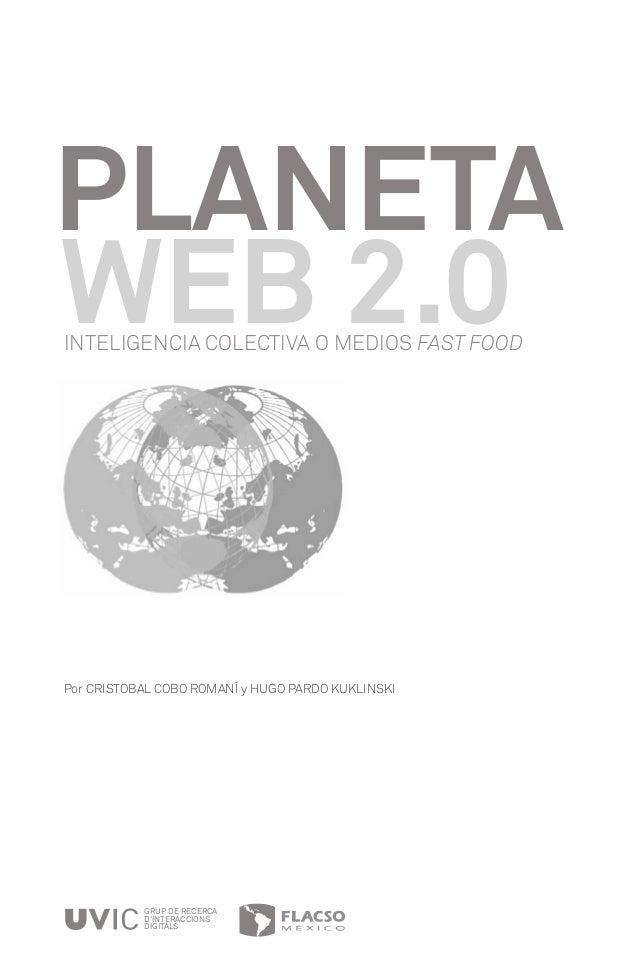 PLANETA WEB 2.0 Por CRISTOBAL COBO ROMANÍ y HUGO PARDO KUKLINSKI GRUP DE RECERCA D'INTERACCIONS DIGITALS INTELIGENCIA COLE...