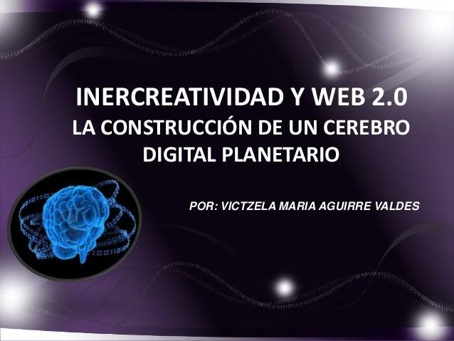 Intercreatividad y web 2.0 la construcción de un cerebro digital planetario