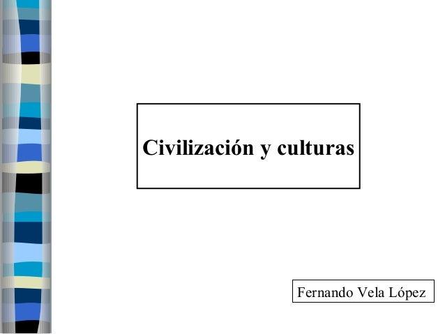 Civilización y culturas  Fernando Vela López