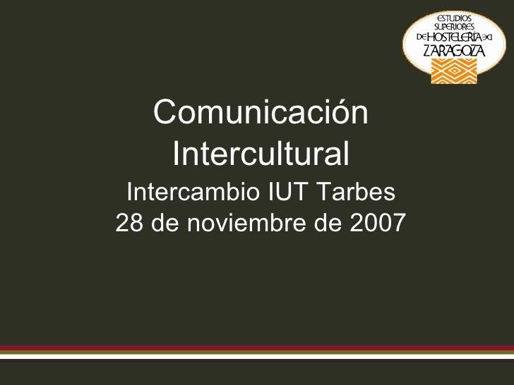 Comunicación Intercultural Intercambio IUT Tarbes 28 de noviembre de 2007