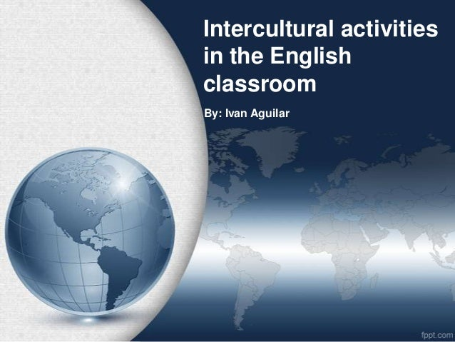 Intercultural activitiesin the EnglishclassroomBy: Ivan Aguilar
