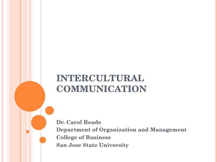 INTERCULTURAL COMMUNICATION Dr. Carol Reade Department of Organization and Management College of Business San Jose State U...