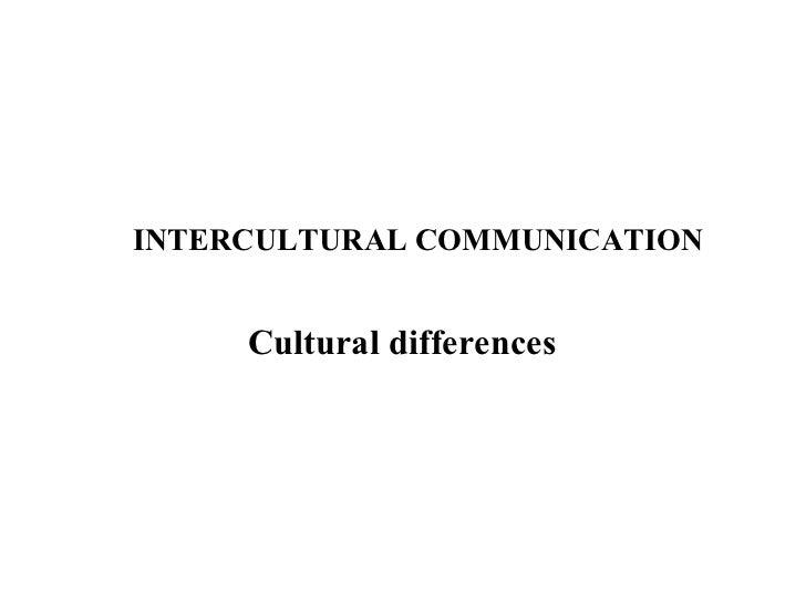 INTERCULTURAL COMMUNICATION Cultural differences