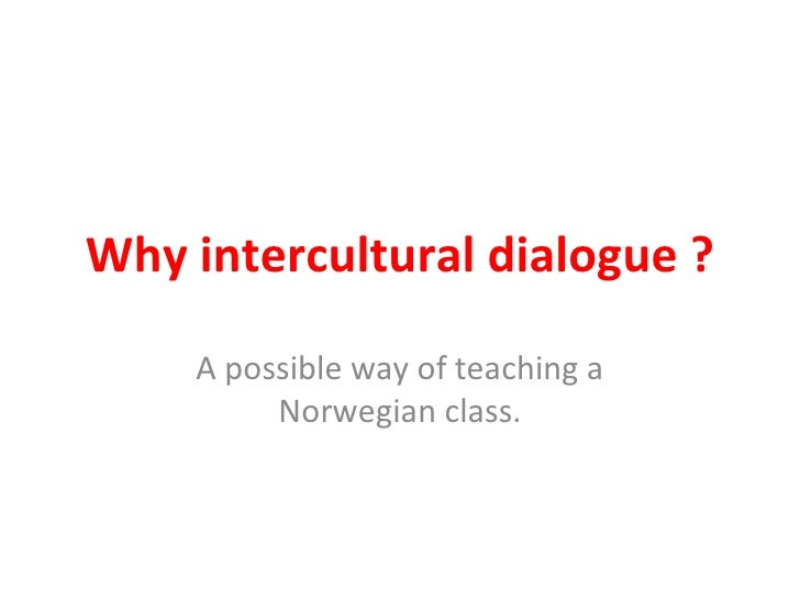 Why intercultural dialogue ? A possible way of teaching a Norwegian class.
