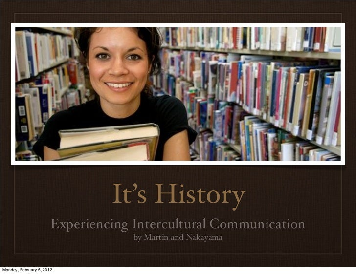 It's History                       Experiencing Intercultural Communication                                    by Martin a...