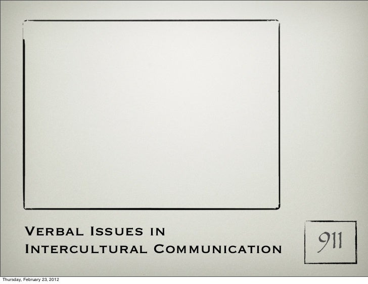 Verbal Issues in          Intercultural Communication   911Thursday, February 23, 2012