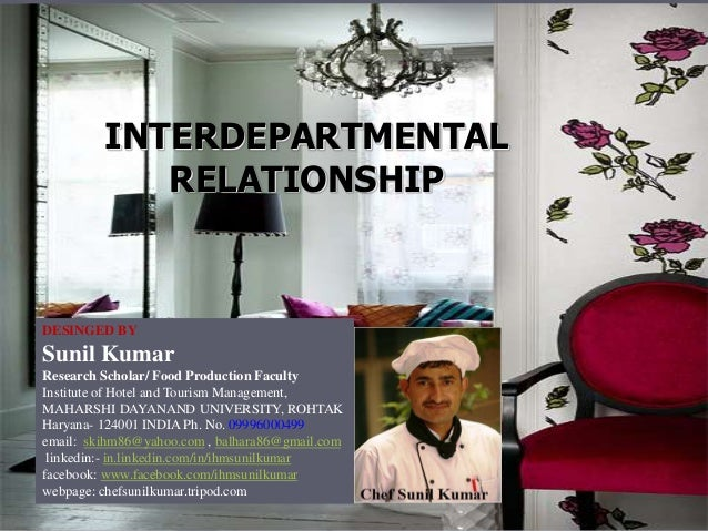 INTERDEPARTMENTAL RELATIONSHIP DESINGED BY Sunil Kumar Research Scholar/ Food Production Faculty Institute of Hotel and To...