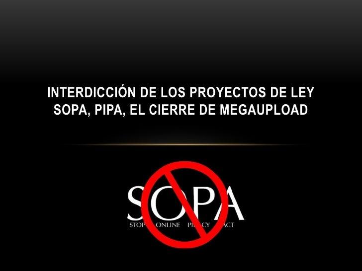 INTERDICCIÓN DE LOS PROYECTOS DE LEY SOPA, PIPA, EL CIERRE DE MEGAUPLOAD