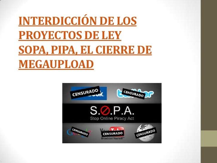 INTERDICCIÓN DE LOSPROYECTOS DE LEYSOPA, PIPA, EL CIERRE DEMEGAUPLOAD