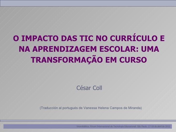 O IMPACTO DAS TIC NO CURRÍCULO E NA APRENDIZAGEM ESCOLAR: UMA    TRANSFORMAÇÃO EM CURSO                          César Col...