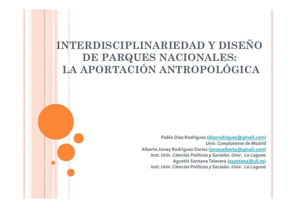 INTERDISCIPLINARIEDAD Y DISEÑO    DE PARQUES NACIONALES: LA APORTACIÓN ANTROPOLÓGICA                      PabloDíazRodrí...