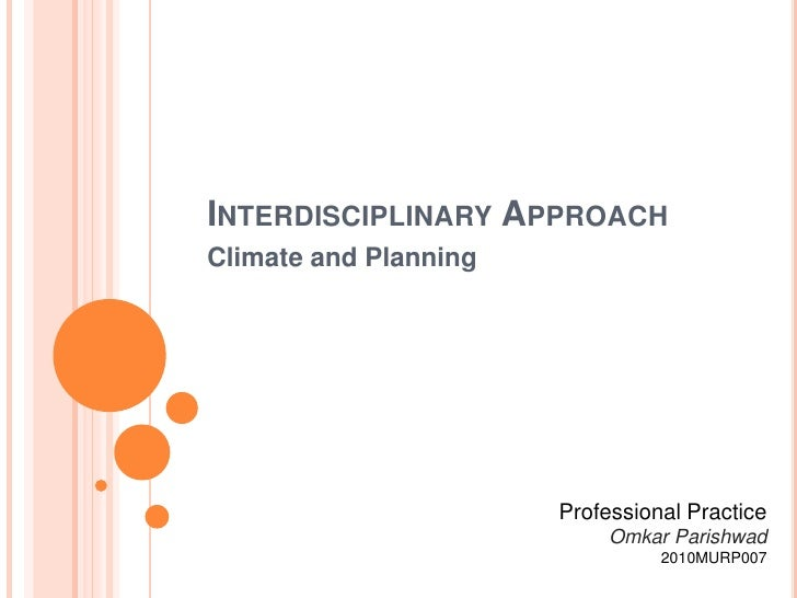 INTERDISCIPLINARY APPROACHClimate and Planning                       Professional Practice                            Omka...