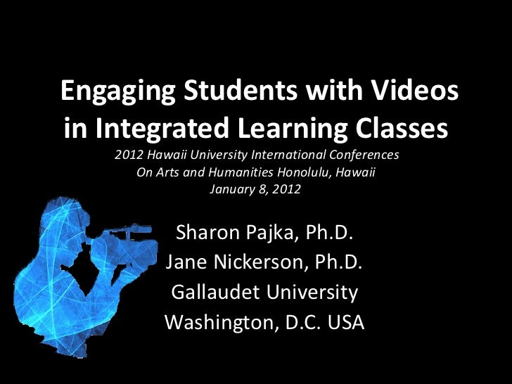 Engaging Students with Videosin Integrated Learning Classes    2012 Hawaii University International Conferences       On A...