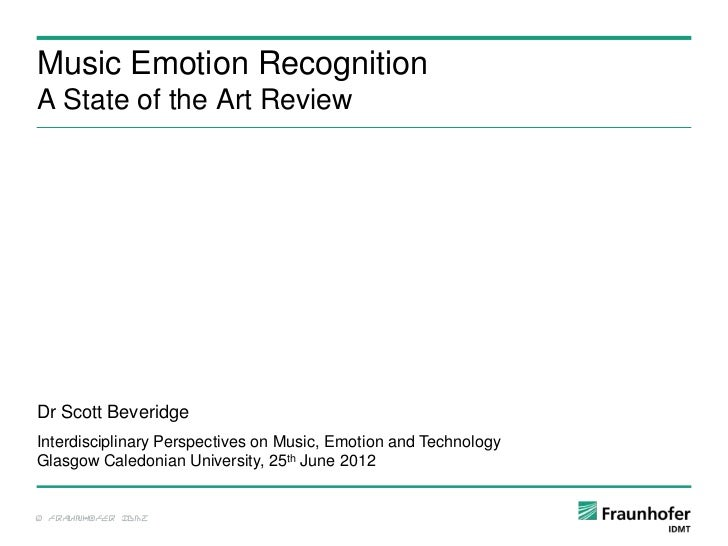 Music Emotion RecognitionA State of the Art ReviewDr Scott BeveridgeInterdisciplinary Perspectives on Music, Emotion and T...