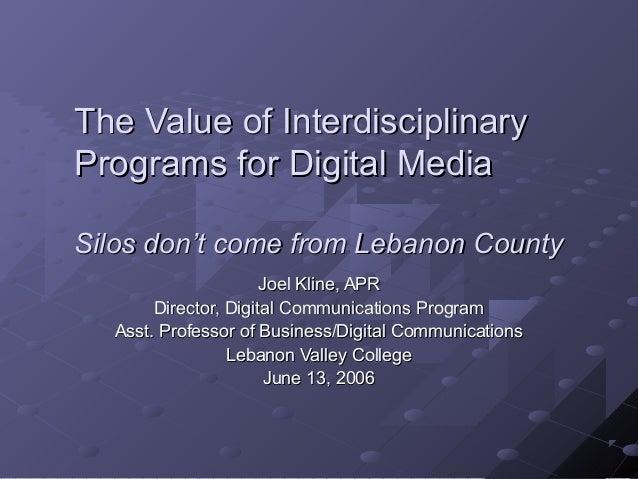The Value of InterdisciplinaryThe Value of Interdisciplinary Programs for Digital MediaPrograms for Digital Media Silos do...