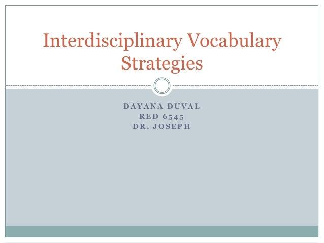 D A Y A N A D U V A L R E D 6 5 4 5 D R . J O S E P H Interdisciplinary Vocabulary Strategies