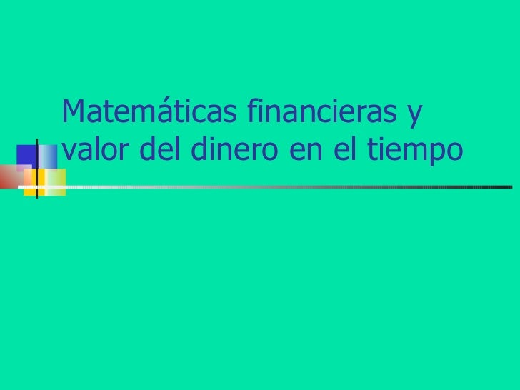 Matemáticas financieras y valor del dinero en el tiempo