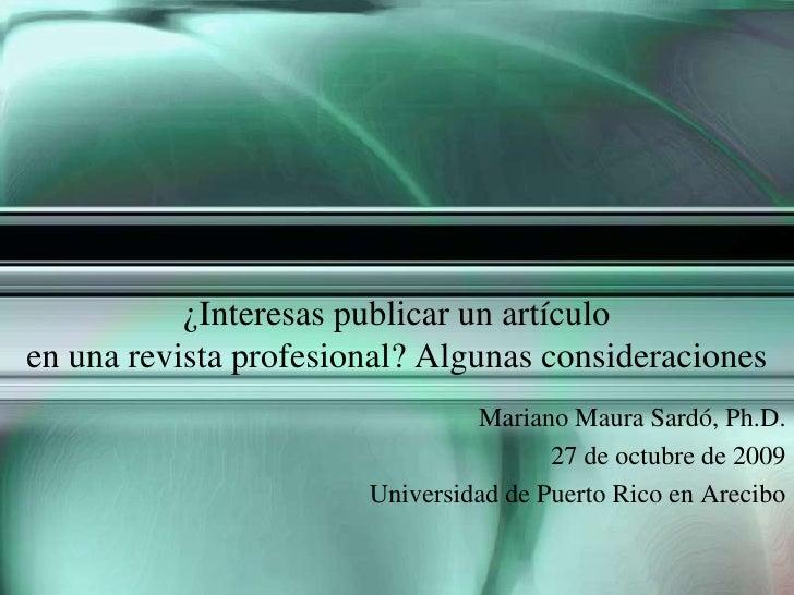 ¿Interesas publicar un artículo en una revista profesional? Algunas consideraciones<br />Mariano Maura Sardó, Ph.D.<br />2...
