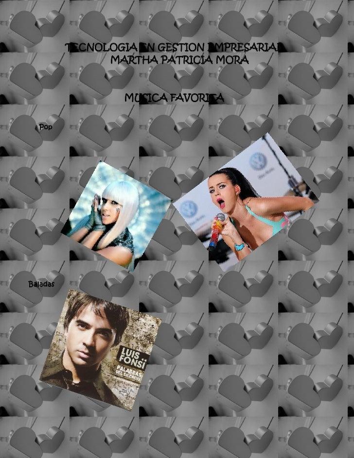 TECNOLOGIA EN GESTION EMPRESARIAL                MARTHA PATRICIA MORA                  MUSICA FAVORITA  PopBaladas