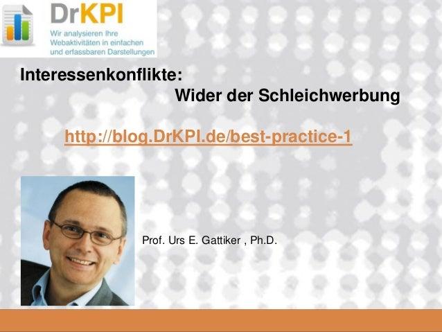 DrKPI.de  2008_06_16Interessenkonflikte: Wider der Schleichwerbunghttp://blog.DrKPI.de/best-practice-1Prof. Urs E. Gattike...