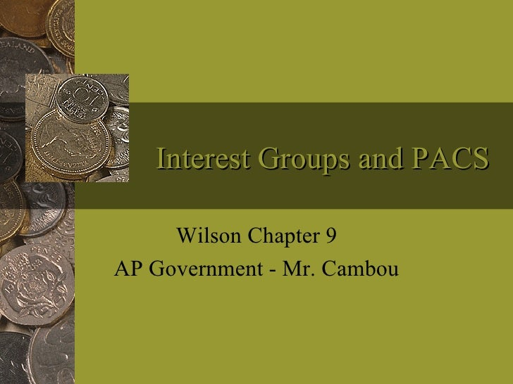 Interest Groups and PACS Wilson Chapter 9 AP Government - Mr. Cambou