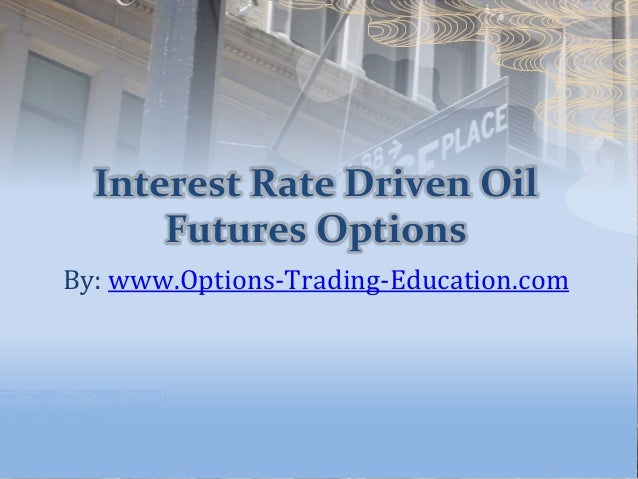 Interest Rate Driven Oil Futures Options By: www.Options-Trading-Education.com
